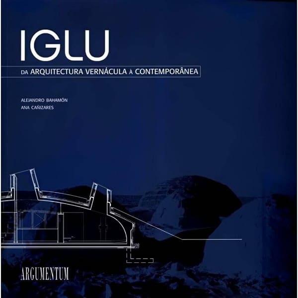 Arquitetura vernacular: Iglu: da Arquitectura Vernacula à Contemporânea
