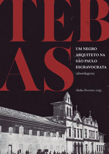 """Arquiteto Tebas: livro """"Tebas – Um Negro Arquiteto na São Paulo Escravocrata"""" (foto: São Paulo Antiga)"""
